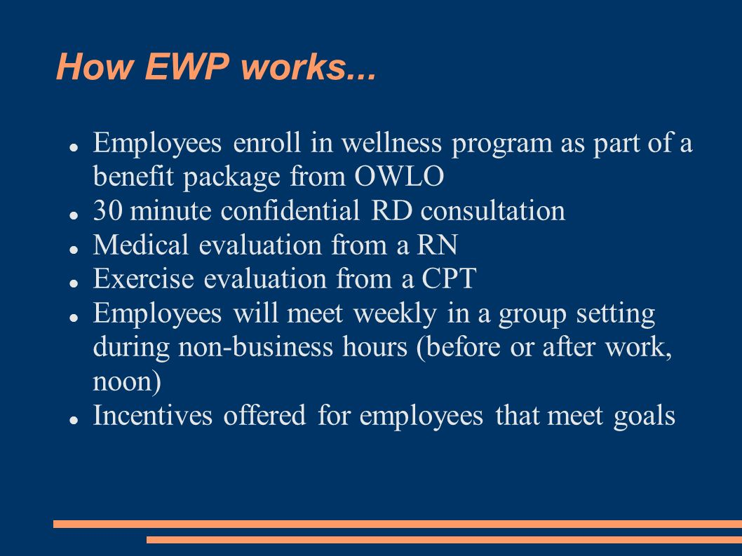 How EWP works... Employees enroll in wellness program as part of a benefit package from OWLO 30 minute confidential RD consultation Medical evaluation
