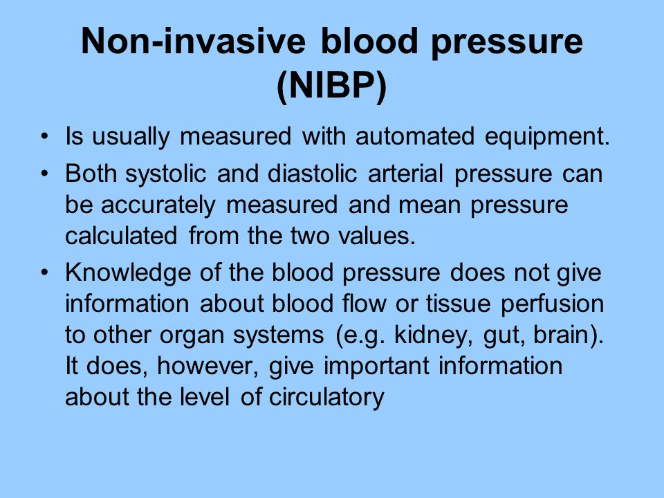Non-invasive blood pressure (NIBP) Is usually measured with automated equipment. Both systolic and diastolic arterial pressure can be accurately measu