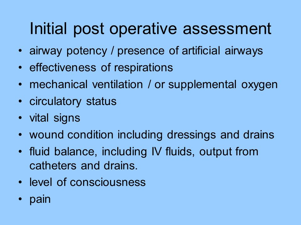 Initial post operative assessment airway potency / presence of artificial airways effectiveness of respirations mechanical ventilation / or supplement