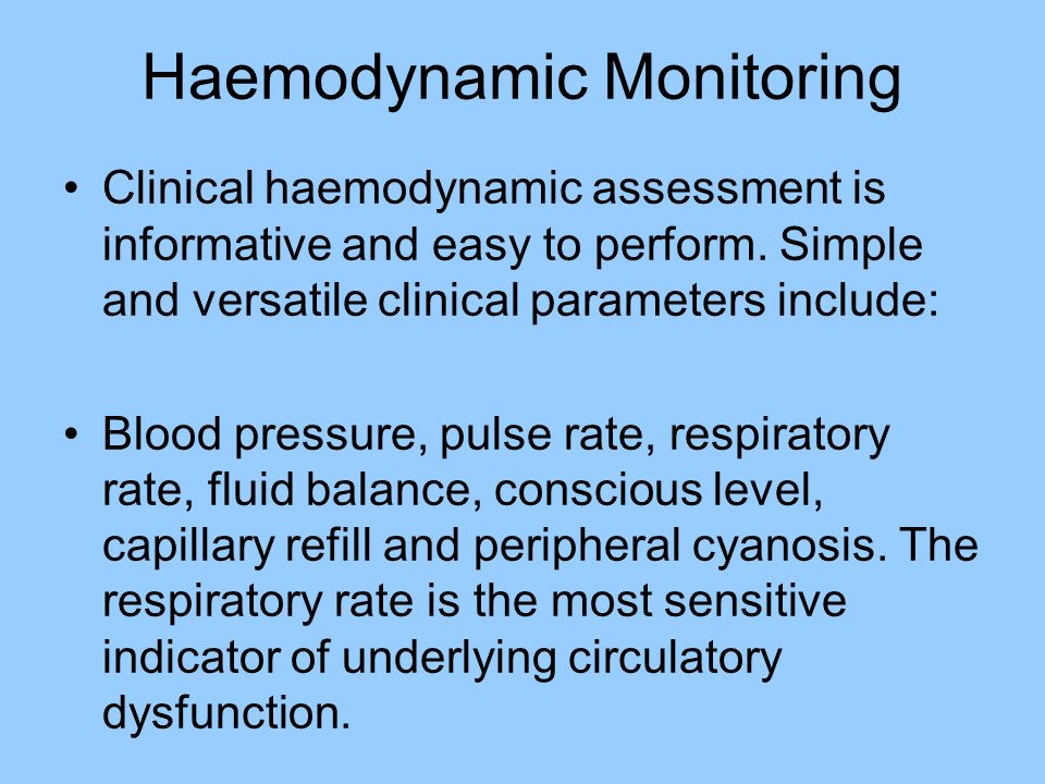 Clinical haemodynamic assessment is informative and easy to perform. Simple and versatile clinical parameters include: Blood pressure, pulse rate, res