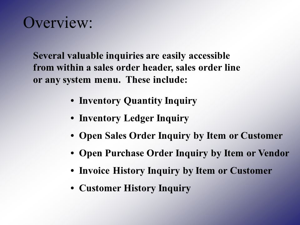 Overview: Several valuable inquiries are easily accessible from within a sales order header, sales order line or any system menu.