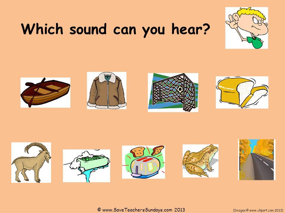 Which sound can you hear? (Images © www.clipart.com 2013) © www.SaveTeachersSundays.com 2013