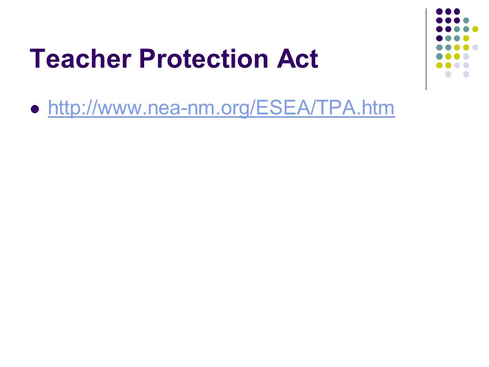 Teacher Protection Act http://www.nea-nm.org/ESEA/TPA.htm