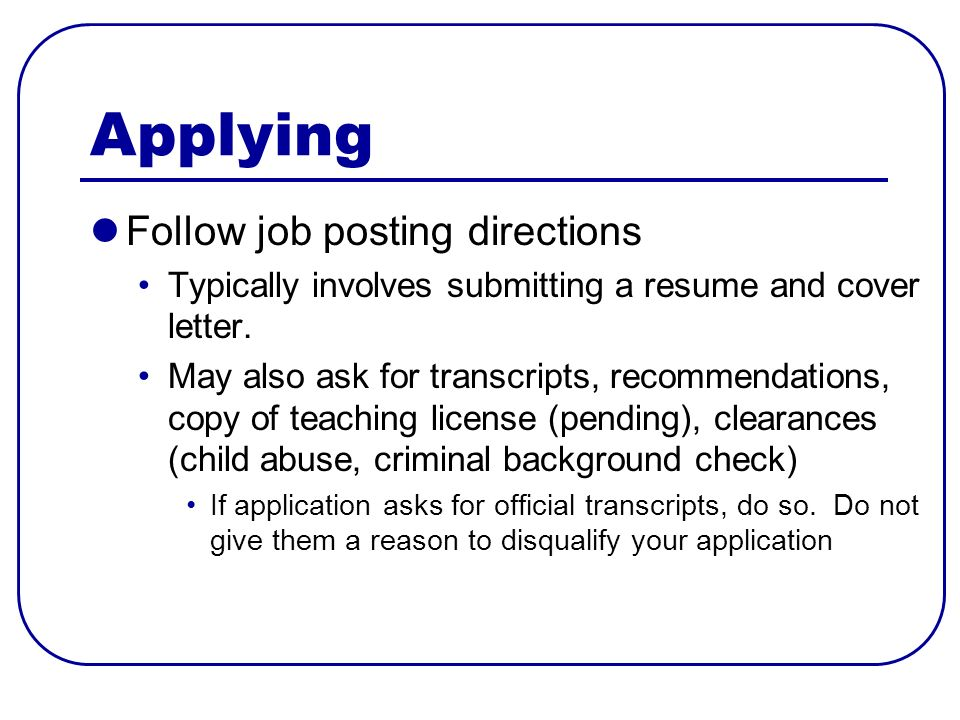 Applying Follow job posting directions Typically involves submitting a resume and cover letter.