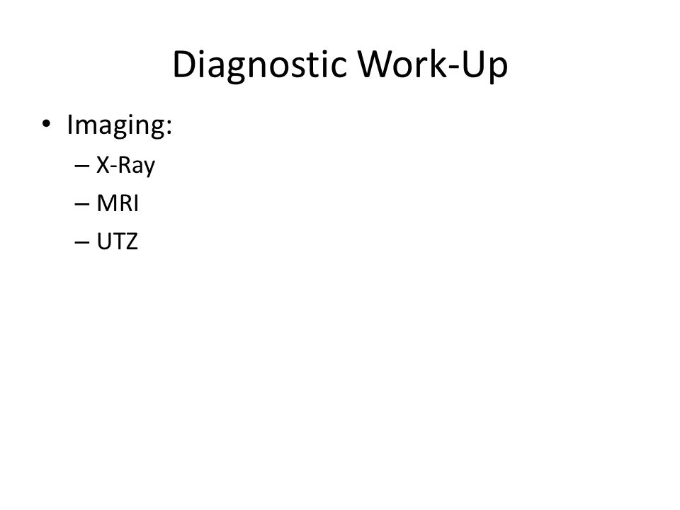 Diagnostic Work-Up Imaging: – X-Ray – MRI – UTZ