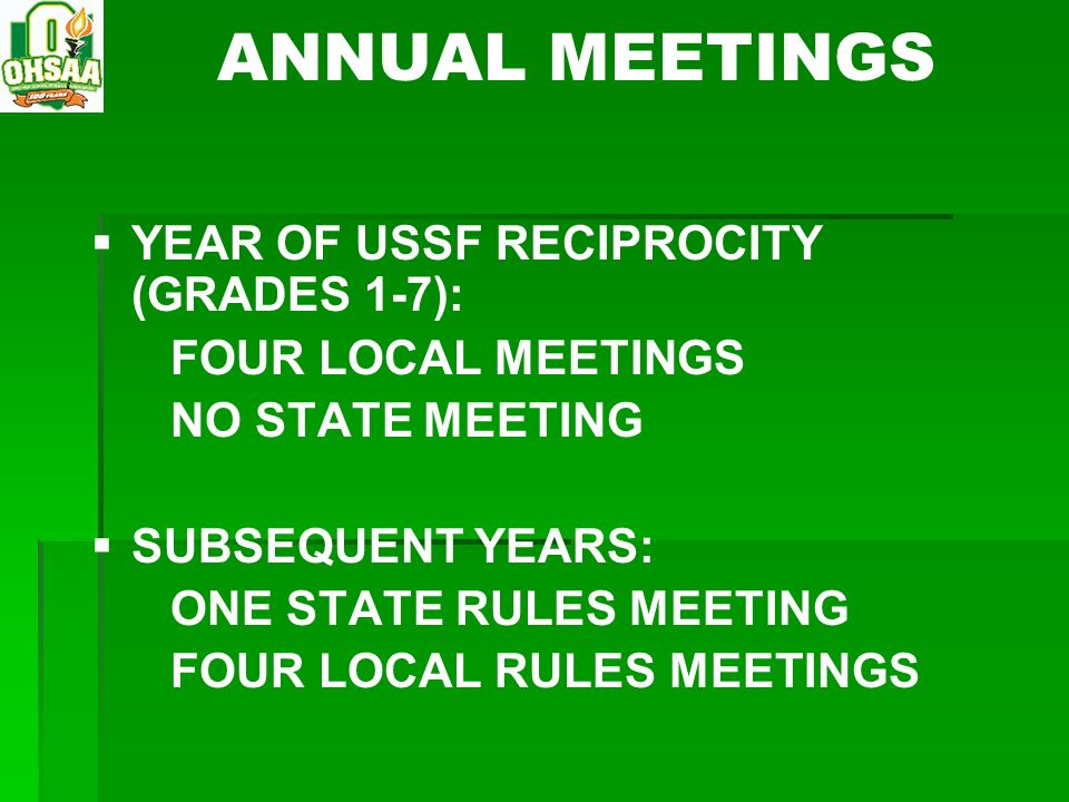 ANNUAL MEETINGS YEAR OF USSF RECIPROCITY (GRADES 1-7): FOUR LOCAL MEETINGS NO STATE MEETING SUBSEQUENT YEARS: ONE STATE RULES MEETING FOUR LOCAL RULES