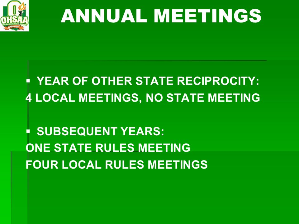 ANNUAL MEETINGS YEAR OF OTHER STATE RECIPROCITY: 4 LOCAL MEETINGS, NO STATE MEETING SUBSEQUENT YEARS: ONE STATE RULES MEETING FOUR LOCAL RULES MEETING