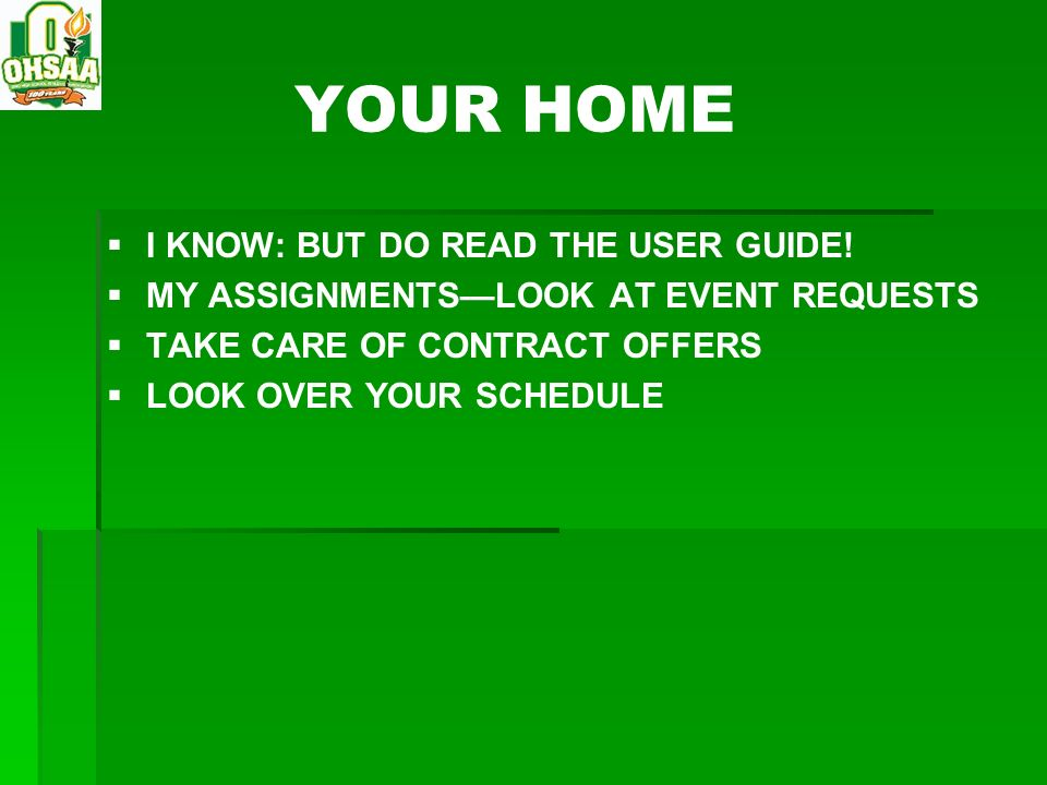 YOUR HOME I KNOW: BUT DO READ THE USER GUIDE! MY ASSIGNMENTSLOOK AT EVENT REQUESTS TAKE CARE OF CONTRACT OFFERS LOOK OVER YOUR SCHEDULE