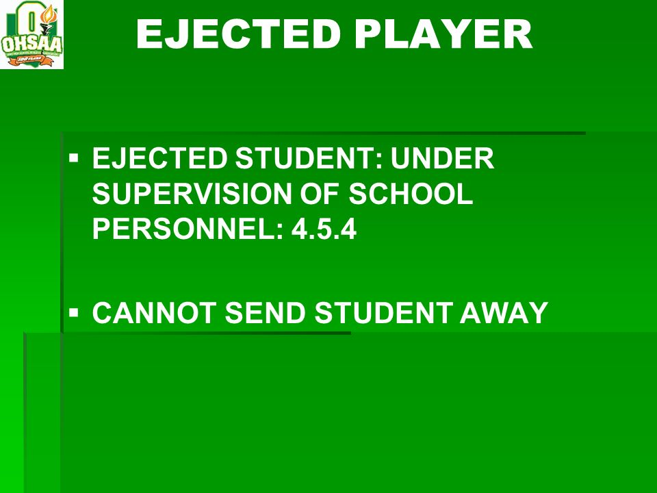 EJECTED PLAYER EJECTED STUDENT: UNDER SUPERVISION OF SCHOOL PERSONNEL: 4.5.4 CANNOT SEND STUDENT AWAY