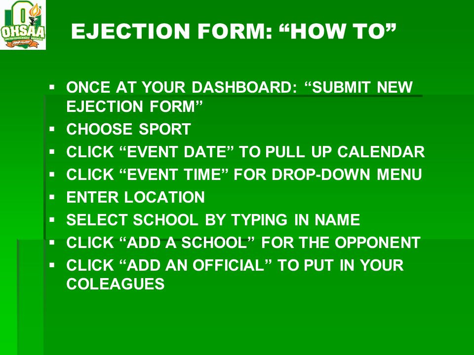 EJECTION FORM: HOW TO ONCE AT YOUR DASHBOARD: SUBMIT NEW EJECTION FORM CHOOSE SPORT CLICK EVENT DATE TO PULL UP CALENDAR CLICK EVENT TIME FOR DROP-DOW