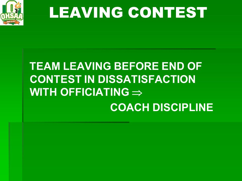 LEAVING CONTEST TEAM LEAVING BEFORE END OF CONTEST IN DISSATISFACTION WITH OFFICIATING COACH DISCIPLINE