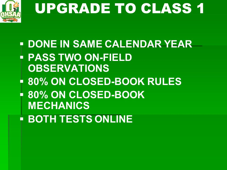 UPGRADE TO CLASS 1 DONE IN SAME CALENDAR YEAR PASS TWO ON-FIELD OBSERVATIONS 80% ON CLOSED-BOOK RULES 80% ON CLOSED-BOOK MECHANICS BOTH TESTS ONLINE