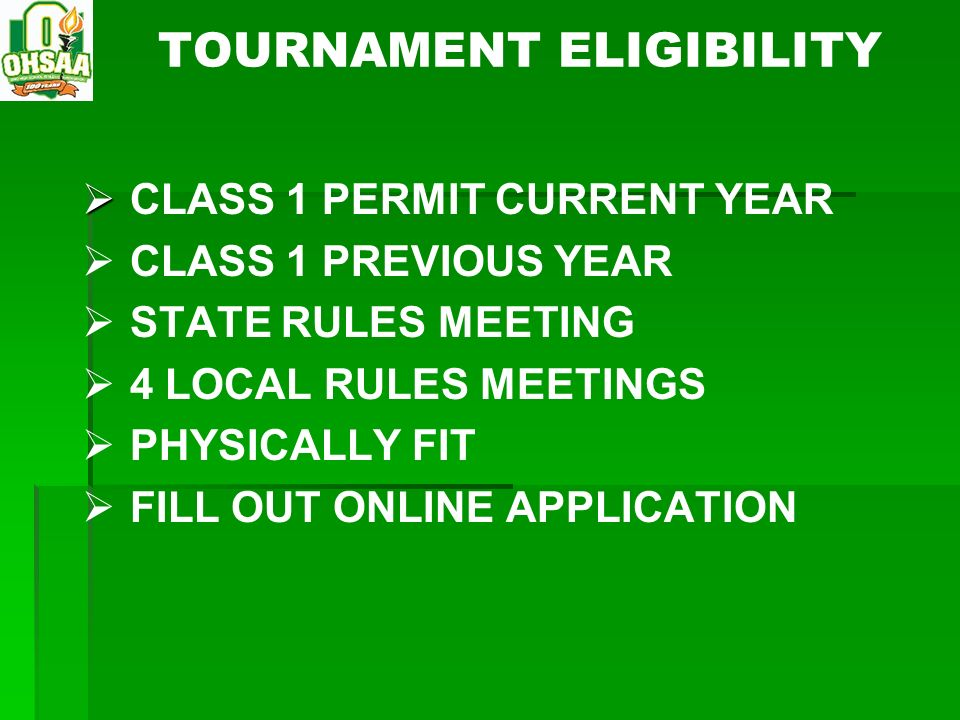 TOURNAMENT ELIGIBILITY CLASS 1 PERMIT CURRENT YEAR CLASS 1 PREVIOUS YEAR STATE RULES MEETING 4 LOCAL RULES MEETINGS PHYSICALLY FIT FILL OUT ONLINE APP