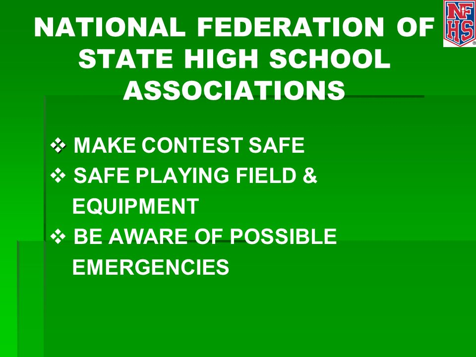 NATIONAL FEDERATION OF STATE HIGH SCHOOL ASSOCIATIONS MAKE CONTEST SAFE SAFE PLAYING FIELD & EQUIPMENT BE AWARE OF POSSIBLE EMERGENCIES