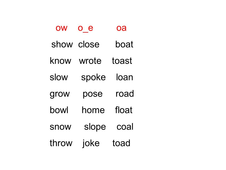 ow o_e oa show close boat know wrote toast slow spoke loan grow pose road bowl home float snow slope coal throw joke toad