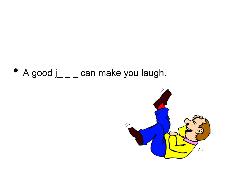 A good j_ _ _ can make you laugh.