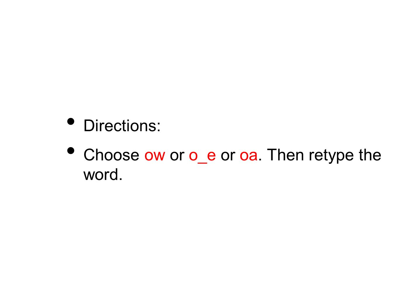 Directions: Choose ow or o_e or oa. Then retype the word.