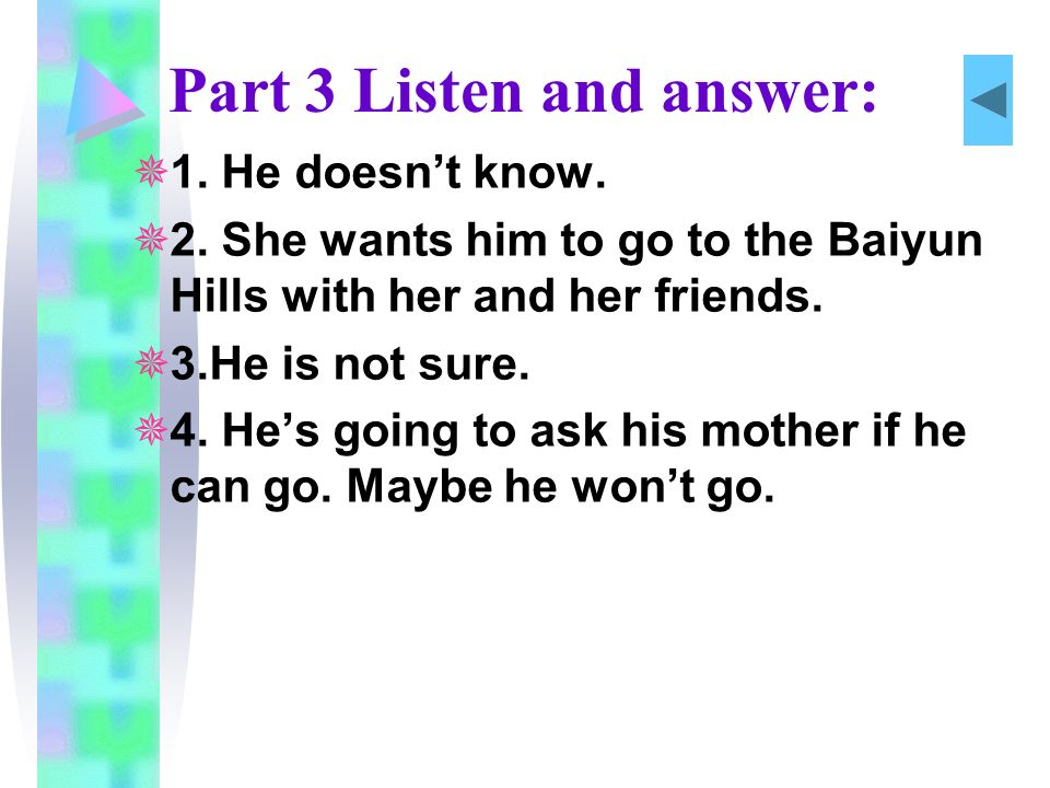 Part 3 Listen and answer: 1. He doesnt know. 2.