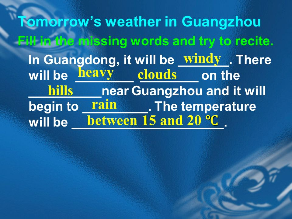 Tomorrows weather in Guangzhou Fill in the missing words and try to recite.