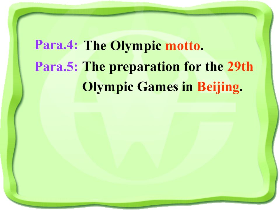 Main idea: Para.1: Para.2: Para.3: The Olympic Games are held every four years. Something about the old Olympic Games. Something about the modern Olym