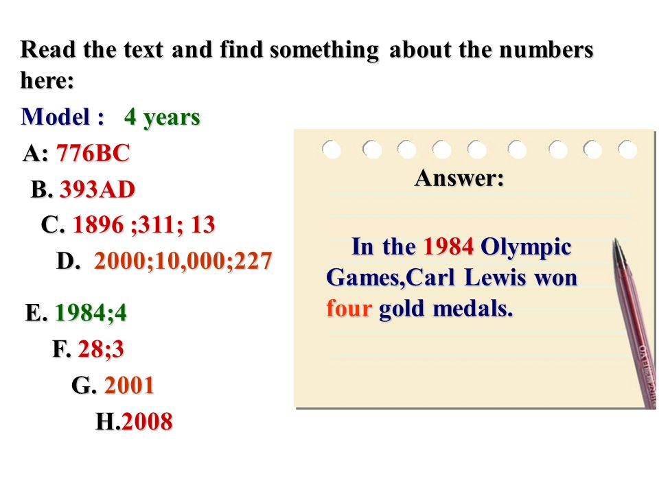 Read the text and find something about the numbers here: Model : 4 years A: 776BC B. 393AD C. 1896 ;311; 13 E. 1984;4 F. 28;3 G. 2001 H.2008 D. 2000;1