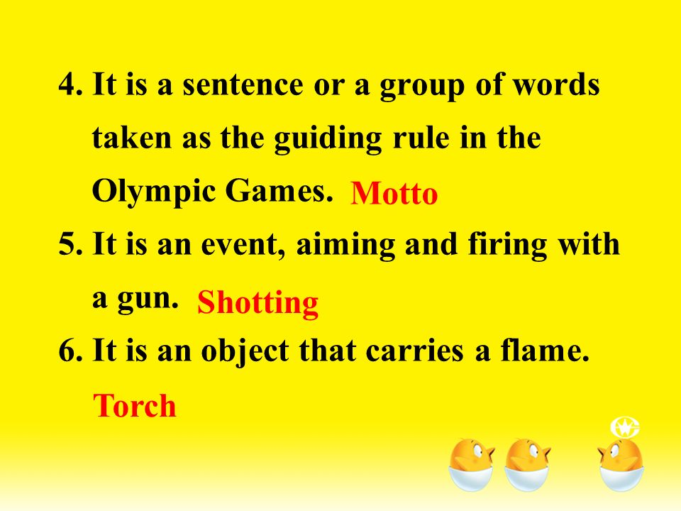 Word Study 1. It is the name of the country where the Olympic Games began in ancient times. 2. It is one of the races, competitions, etc in a sports p