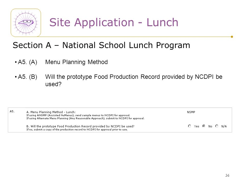 36 Section A – National School Lunch Program A5. (A) Menu Planning Method A5. (B) Will the prototype Food Production Record provided by NCDPI be used?