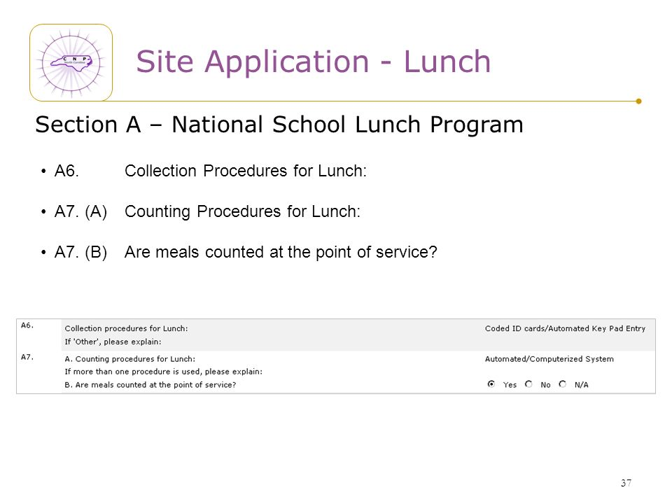 37 Section A – National School Lunch Program A6. Collection Procedures for Lunch: A7. (A) Counting Procedures for Lunch: A7. (B) Are meals counted at