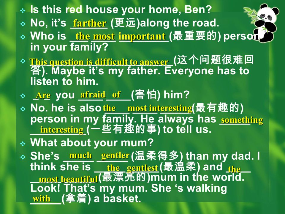 Is this red house your home, Ben? No, its ______ ( )along the road. Who is ___ ____ ________( ) person in your family? _______________________( ). May