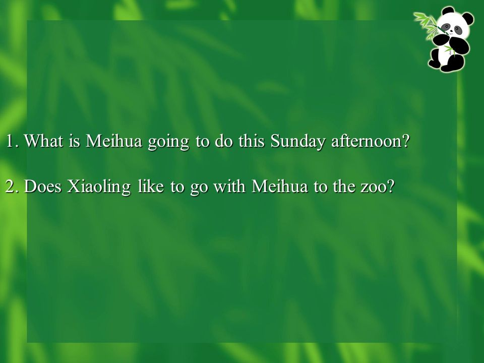 1.What is Meihua going to do this Sunday afternoon? 2. Does Xiaoling like to go with Meihua to the zoo?