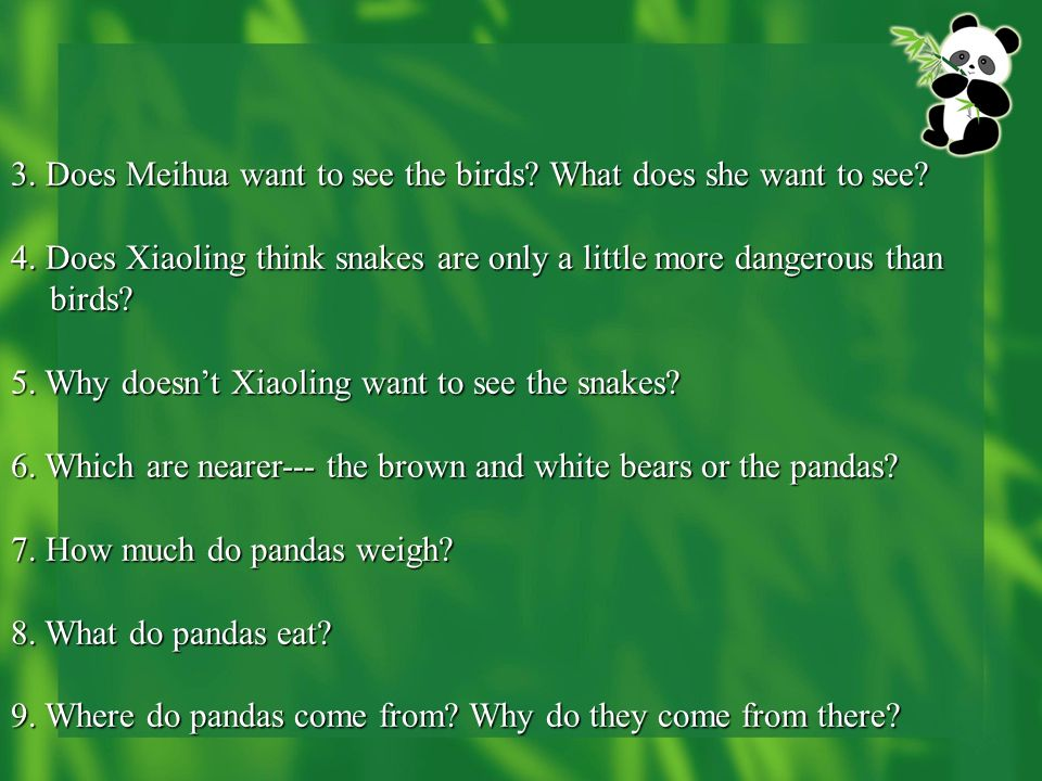 3. Does Meihua want to see the birds? What does she want to see? 4. Does Xiaoling think snakes are only a little more dangerous than birds? 5. Why doe