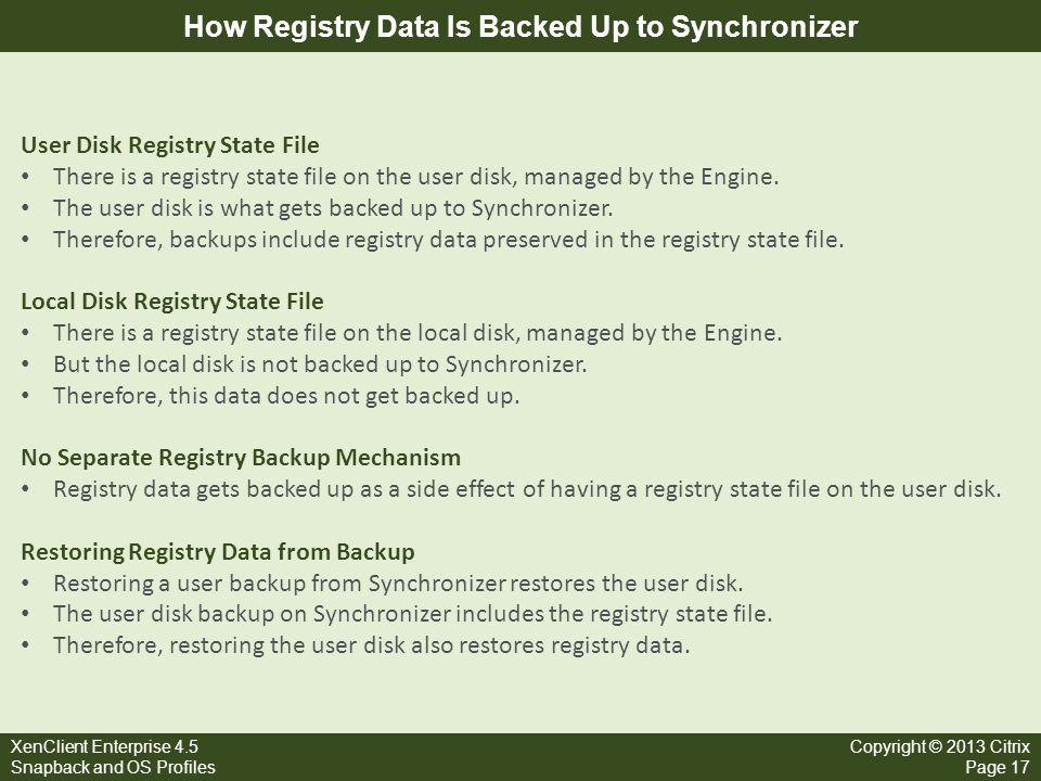 XenClient Enterprise 4.5 Snapback and OS Profiles Copyright © 2013 Citrix Page 17 How Registry Data Is Backed Up to Synchronizer User Disk Registry St