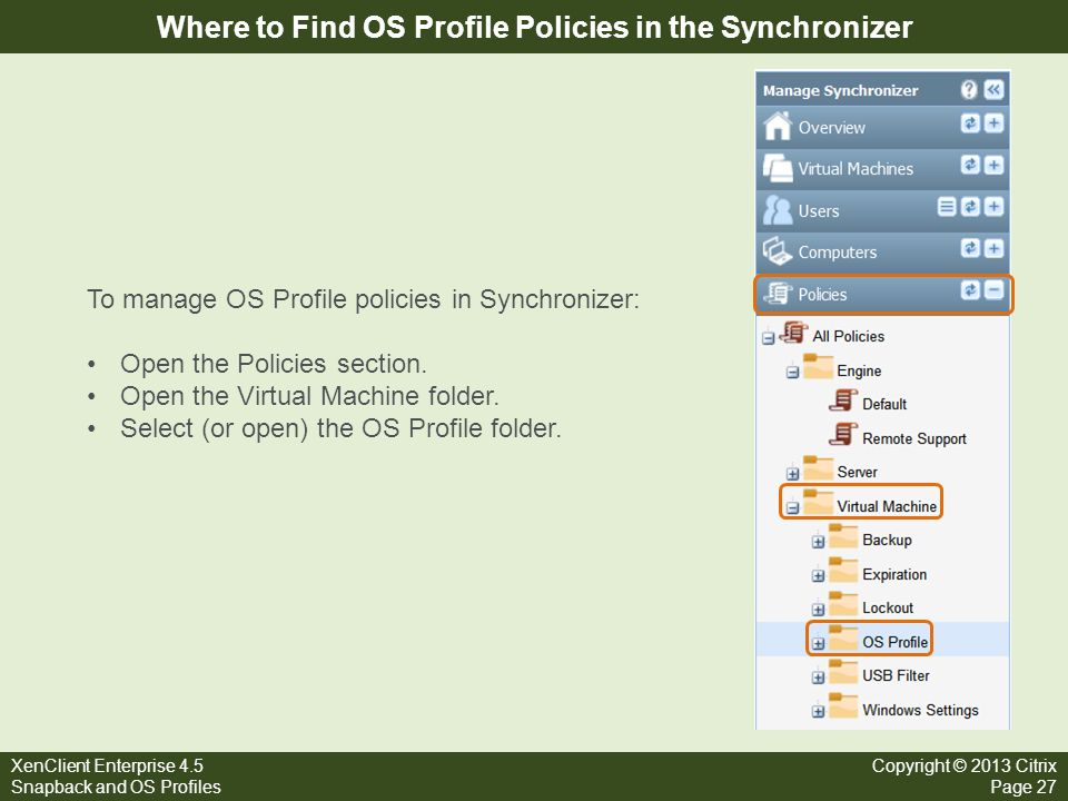XenClient Enterprise 4.5 Snapback and OS Profiles Copyright © 2013 Citrix Page 27 Where to Find OS Profile Policies in the Synchronizer To manage OS P
