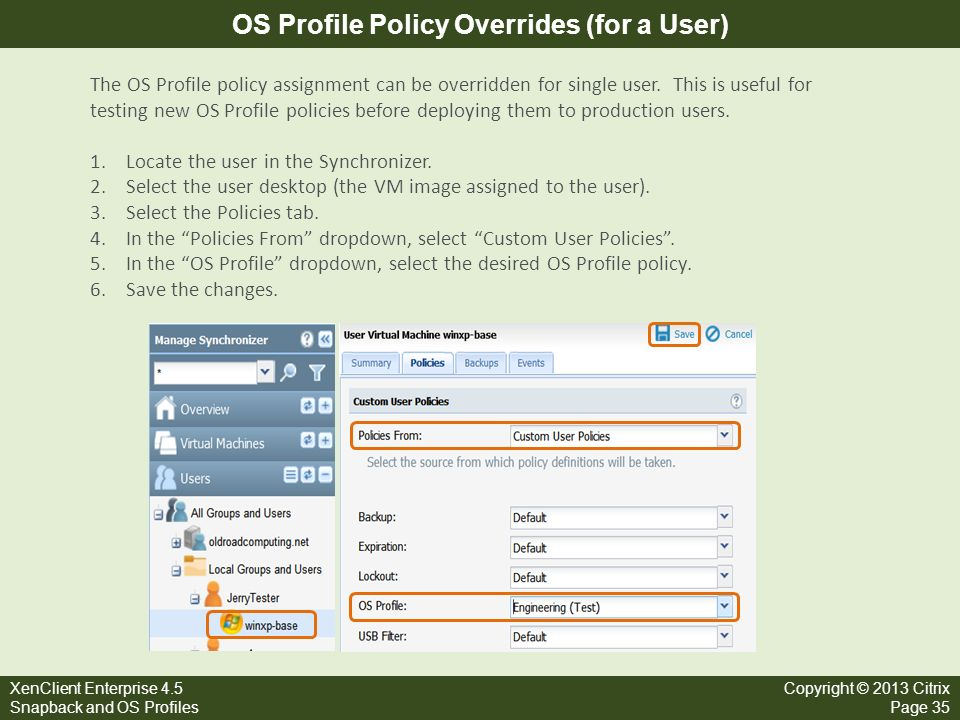 XenClient Enterprise 4.5 Snapback and OS Profiles Copyright © 2013 Citrix Page 35 OS Profile Policy Overrides (for a User) The OS Profile policy assig