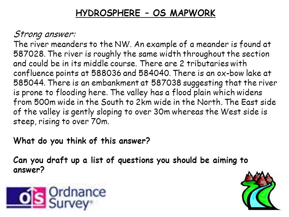 HYDROSPHERE – OS MAPWORK Strong answer: The river meanders to the NW.