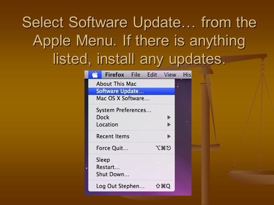 Select Software Update… from the Apple Menu. If there is anything listed, install any updates.