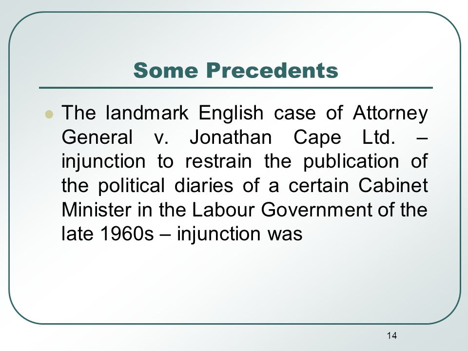 14 Some Precedents The landmark English case of Attorney General v.