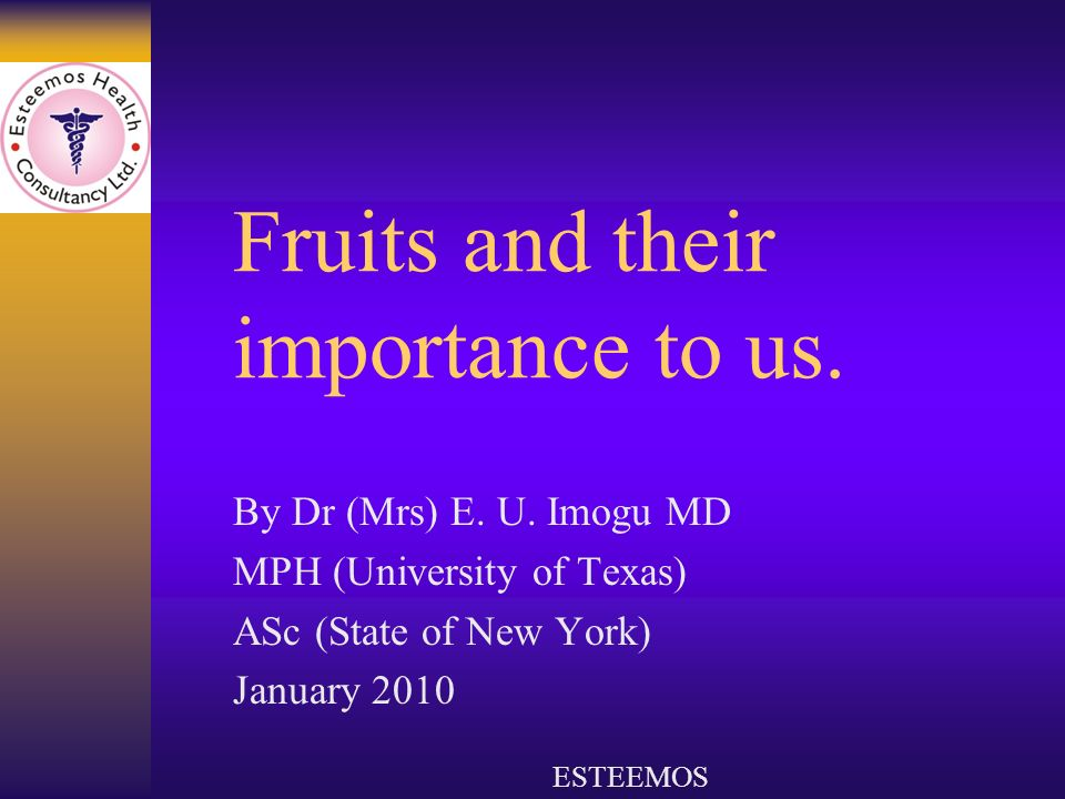 Fruits and their importance to us. By Dr (Mrs) E.