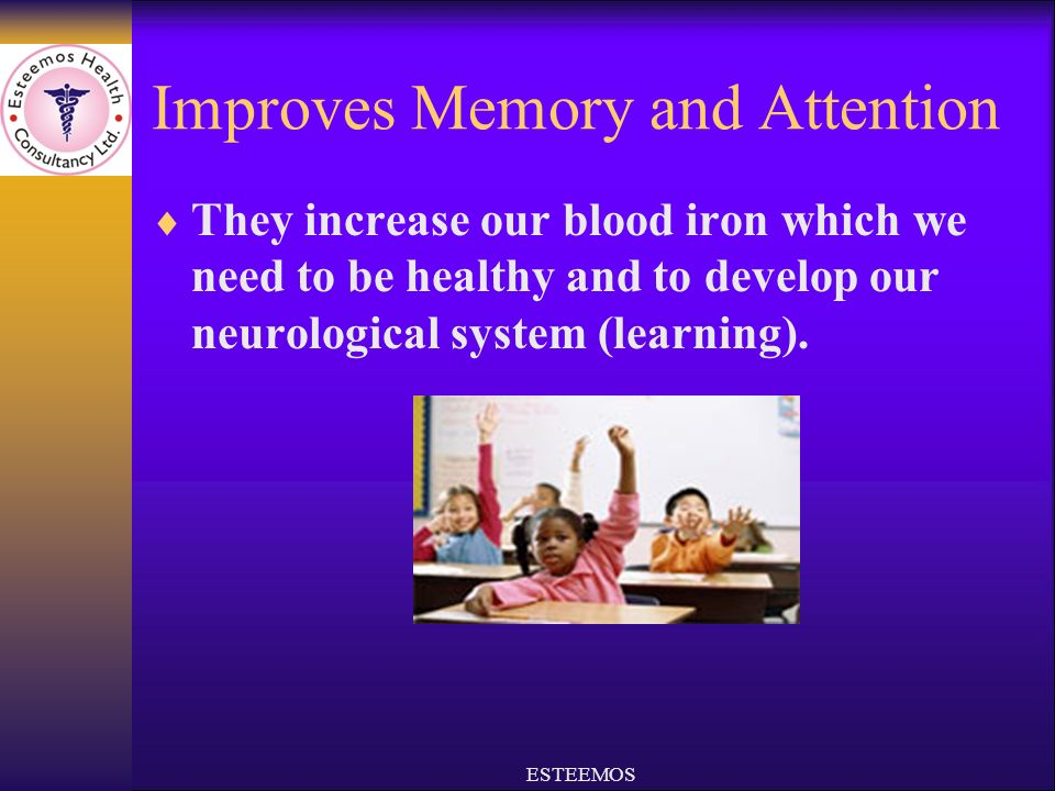 Improves Memory and Attention They increase our blood iron which we need to be healthy and to develop our neurological system (learning).