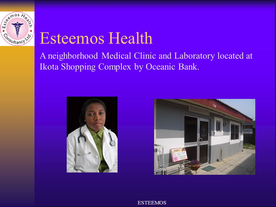 Esteemos Health ESTEEMOS A neighborhood Medical Clinic and Laboratory located at Ikota Shopping Complex by Oceanic Bank.