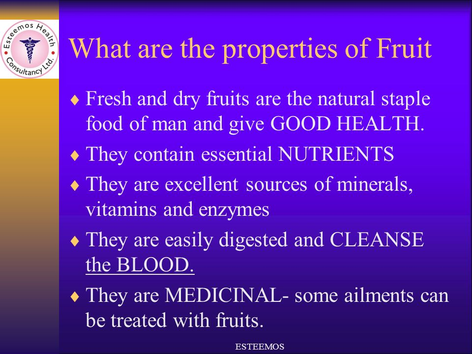 What are the properties of Fruit Fresh and dry fruits are the natural staple food of man and give GOOD HEALTH.