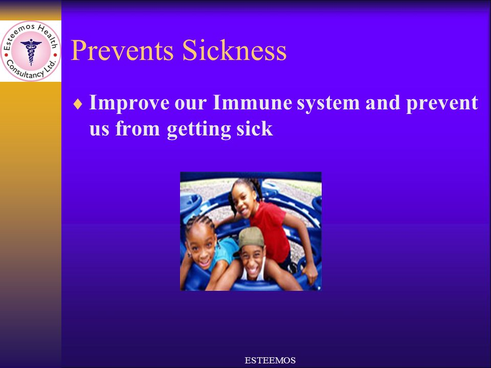 Prevents Sickness Improve our Immune system and prevent us from getting sick ESTEEMOS