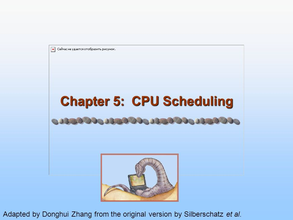5.2 Silberschatz, Galvin and Gagne ©2005 Operating System Concepts – 7 th Edition, Feb 2, 2005 Chapter 5: CPU Scheduling Basic Concepts Scheduling Criteria Scheduling Algorithms Multiple-Processor Scheduling Real-Time Scheduling Thread Scheduling Operating Systems Examples Java Thread Scheduling Algorithm Evaluation