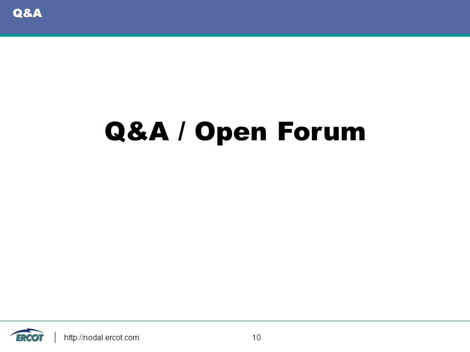 http://nodal.ercot.com 10 Q&A Q&A / Open Forum