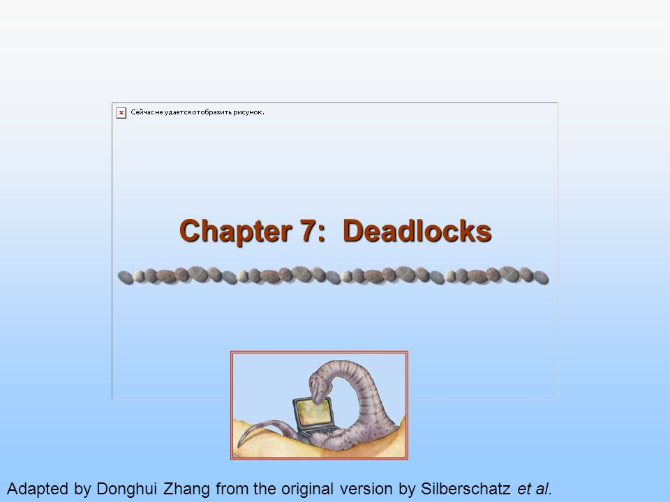 7.2 Silberschatz, Galvin and Gagne ©2005 Operating System Concepts - 7 th Edition, Feb 14, 2005 Chapter 7: Deadlocks The Deadlock Problem Deadlock Prevention Deadlock Detection & Recovery