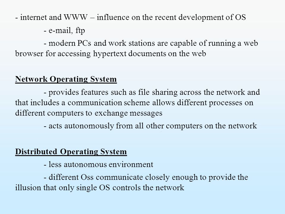 - internet and WWW – influence on the recent development of OS - e-mail, ftp - modern PCs and work stations are capable of running a web browser for a