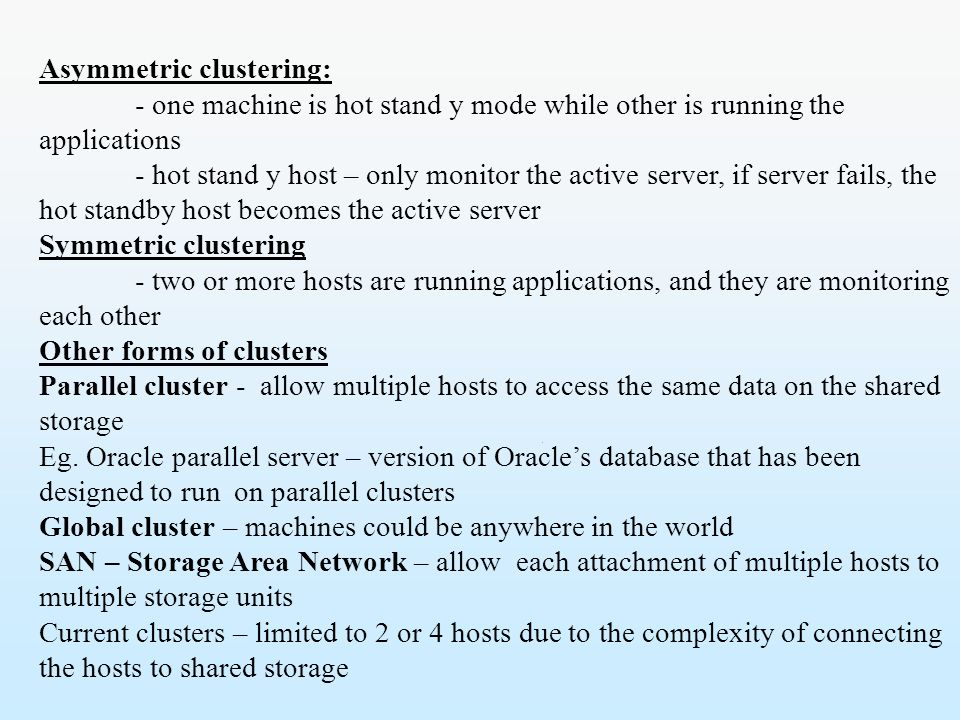 Asymmetric clustering: - one machine is hot stand y mode while other is running the applications - hot stand y host – only monitor the active server,