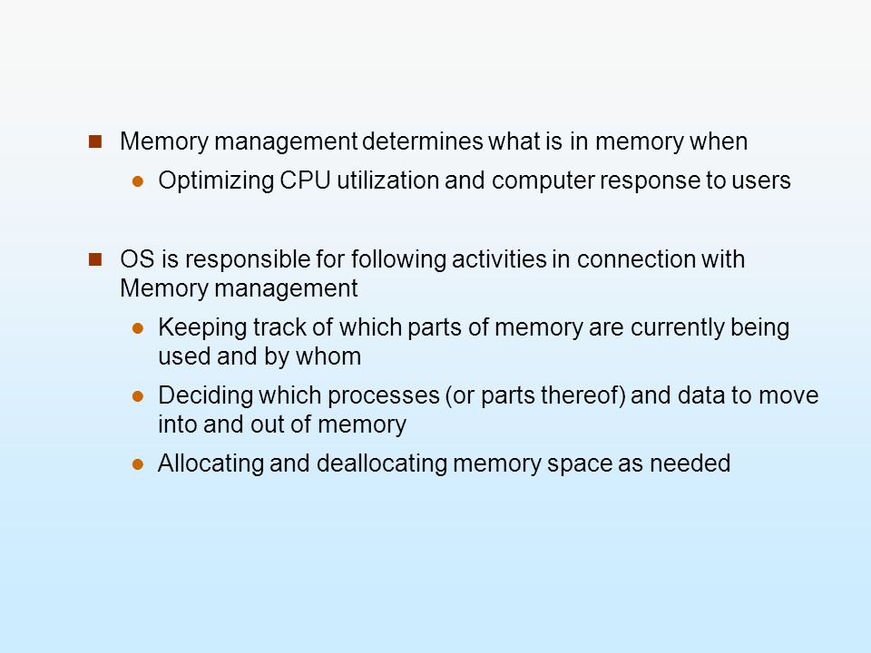 Memory management determines what is in memory when Optimizing CPU utilization and computer response to users OS is responsible for following activiti