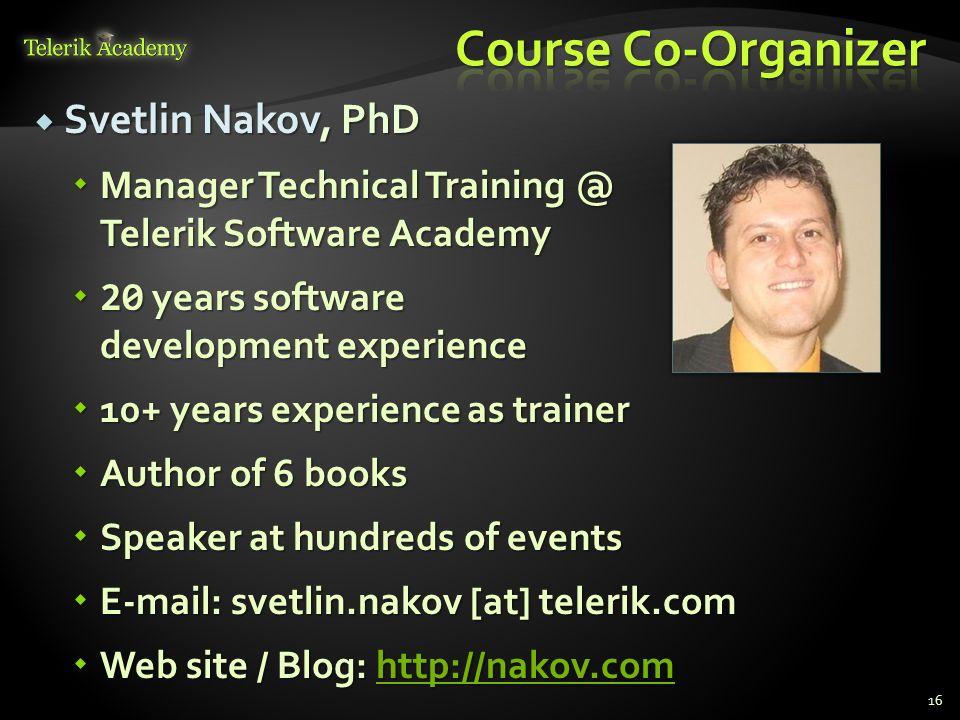 Svetlin Nakov, PhD Svetlin Nakov, PhD Manager Technical Training @ Telerik Software Academy Manager Technical Training @ Telerik Software Academy 20 y