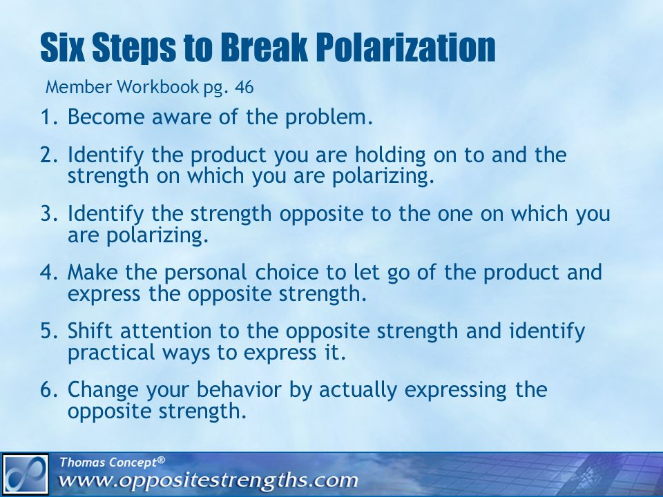 Six Steps to Break Polarization 1.Become aware of the problem.